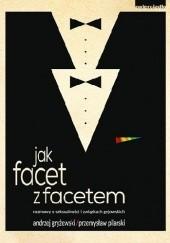 Okładka książki Jak facet z facetem Przemysław Pilarski,Andrzej Gryżewski