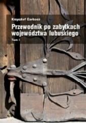 Okładka książki Przewodnik po zabytkach województwa lubuskiego Tom I Krzysztof Garbacz