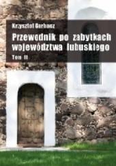 Okładka książki Przewodnik po zabytkach województwa lubuskiego Tom II Krzysztof Garbacz