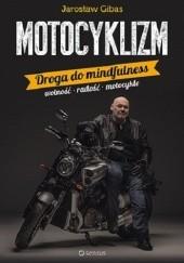 Okładka książki Motocyklizm. Droga do mindfulness Jarosław Gibas