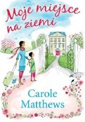 Okładka książki Moje miejsce na ziemi Carole Matthews