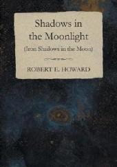 Okładka książki Shadows in the Moonlight  (Iron Shadows in the Moon) Robert E. Howard