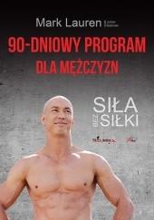 Okładka książki 90-dniowy program dla mężczyzn. Siła bez siłki Mark Lauren,Julian Galinski