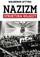Okładka książki Nazizm. Struktura władzy Waldemar Aftyka