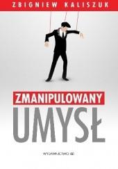 Okładka książki Zmanipulowany umysł Zbigniew Kaliszuk