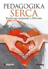 Okładka książki Pedagogika serca. Wychowanie emocjonalne w XXI wieku Ewa Lewandowska-Tarasiuk,Bogusław Śliwerski,Jan Łaszczyk