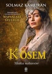 Okładka książki Kösem. Matka sułtanów Solmaz Kamuran