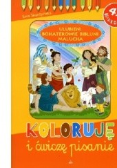 Okładka książki Ulubieni bohaterowie biblijni malucha. Koloruję i ćwiczę pisanie Ewa Skarżyńska