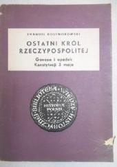 Okładka książki Ostatni król Rzeczypospolitej. Geneza i upadek Konstytucji 3 maja Emanuel Rostworowski