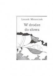 Okładka książki W drodze do słowa Leszek Mieszczak