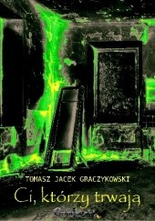 Okładka książki Ci, którzy trwają Tomasz Graczykowski