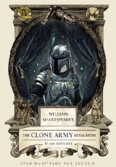 Okładka książki William Shakespeares Star Wars: The Clone Army Attaketh Ian Doescher