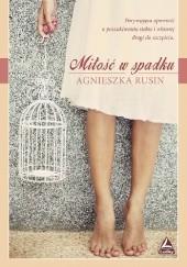 Okładka książki Miłość w spadku Agnieszka Rusin