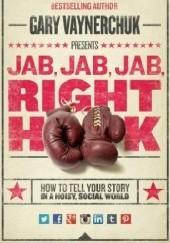 Okładka książki Jab, Jab, Jab, Right Hook: How to Tell Your Story in a Noisy Social World Gary Vaynerchuk