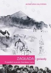 Okładka książki Zagłada i gwiazdy. Przeszłość w prozie Stanisława Lema Agnieszka Gajewska