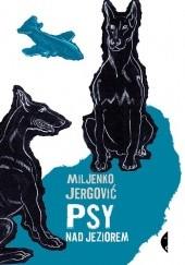 Okładka książki Psy nad jeziorem Miljenko Jergović