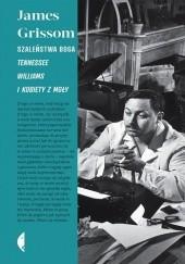 Okładka książki Szaleństwa Boga . Tennessee Williams i kobiety z mgły James Grissom