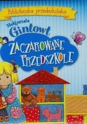 Okładka książki Zaczarowane przedszkole. Biblioteczka przedszkolaka Małgorzata Gintowt