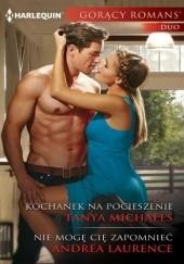 Okładka książki Kochanek na pocieszenie. Nie mogę cię zapomnieć Tanya Michaels,Andrea Laurence