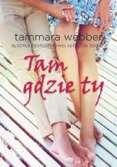 Okładka książki Tam gdzie ty Tammara Webber