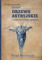 Okładka książki Drzewo asyryjskie. Średnioperski poemat i jego partyjska geneza Kinga Paraskiewicz (Maciuszak)
