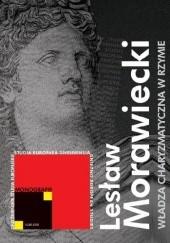 Okładka książki Władza charyzmatyczna w Rzymie u schyłku Republiki (lata 44-27 p.n.e.) Lesław Morawiecki