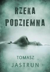 Okładka książki Rzeka podziemna Tomasz Jastrun