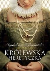 Okładka książki Królewska heretyczka Magdalena Niedźwiedzka
