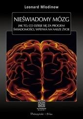 Okładka książki Nieświadomy mózg. Jak to, co dzieje się za progiem świadomości, wpływa na nasze życie Leonard Mlodinow