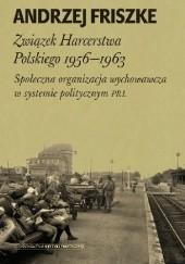 Okładka książki Związek Harcerstwa Polskiego 1956-1963. Społeczna organizacja wychowawcza w systemie politycznym PRL Andrzej Friszke
