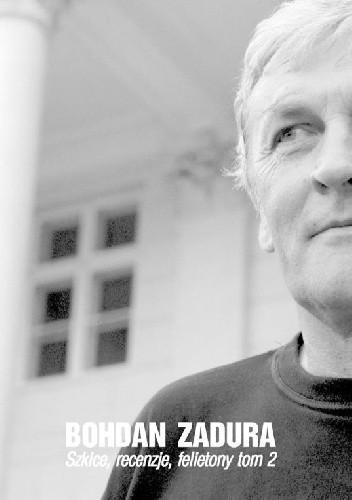 Okładka książki Szkice, recenzje, felietony, tom 2 Bohdan Zadura
