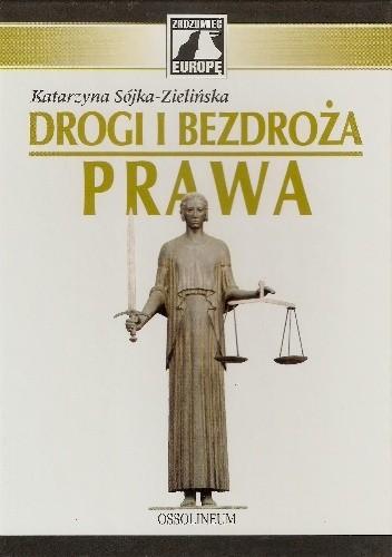 Okładka książki Drogi i bezdroża prawa Katarzyna Sójka-Zielińska