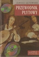 Okładka książki Przewodnik płytowy. Muzyka klasyczna na płytach kompaktowych Janusz Łętowski