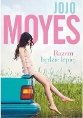 Okładka książki Razem będzie lepiej Jojo Moyes