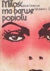 Okładka książki Miłość ma barwę popiołu Lilian Seymour-Tułasiewicz