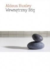 Okładka książki Wewnętrzny Bóg. Wybrane Pisma O Oświeceniu Aldous Huxley