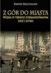 Okładka książki Z gór do miasta. Wojna w terenie zurbanizowanym dziś i jutro David Kilcullen