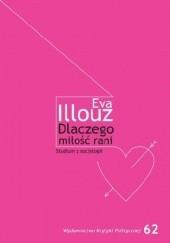Okładka książki Dlaczego miłość rani? Studium z socjologii Eva Illouz