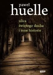 Okładka książki Ulica Świętego Ducha i inne historie Paweł Huelle