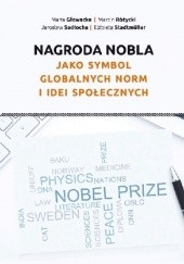 Okładka książki Nagroda Nobla jako symbol globalnych norm i idei społecznych Maria Głowacka,Marcin Różycki,Jarosław Sadłocha,Elżbieta Stadtmüller