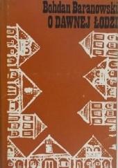 Okładka książki O dawnej Łodzi Bohdan Baranowski