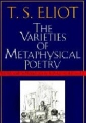 Okładka książki The Varieties of Metaphysical Poetry Thomas Stearns Eliot
