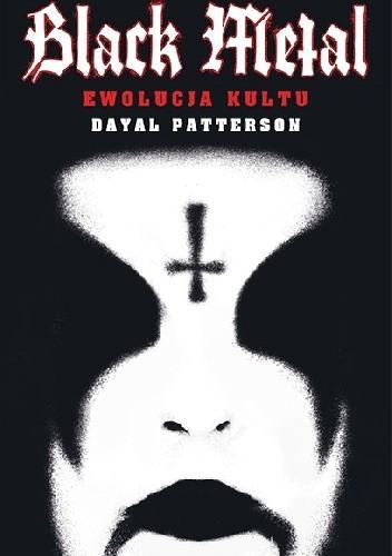 Okładka książki Black Metal: Ewolucja kultu Dayal Patterson