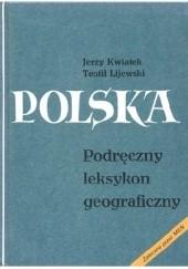 Okładka książki Polska. Podręczny leksykon geograficzny Teofil Lijewski,Jerzy Kwiatek