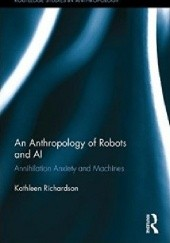 Okładka książki An Anthropology of Robots and AI: Annihilation Anxiety and Machines Kathleen Richardson