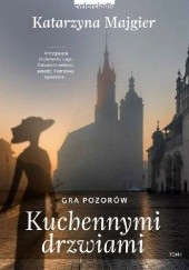 Okładka książki Kuchennymi drzwiami. Gra pozorów Katarzyna Majgier