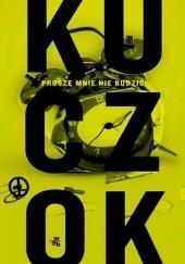 Okładka książki Proszę mnie nie budzić. Antybiografia oniryczna Wojciech Kuczok