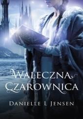 Okładka książki Waleczna czarownica Danielle L. Jensen