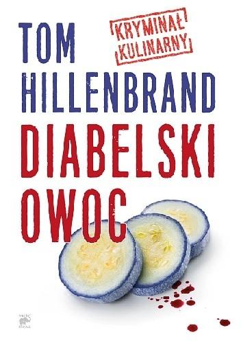 Okładka książki Diabelski Owoc. Kryminał kulinarny Tom Hillenbrand