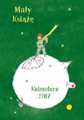 Okładka książki Mały Książę. Kalendarz 2017 Antoine de Saint-Exupéry
